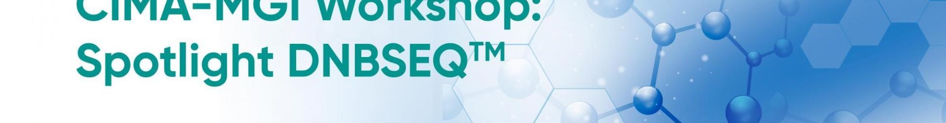 CIMA-MGI WokShop: Spotlight DNBSEQ